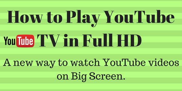 How to Play Youtube TV in Full HD Mode
