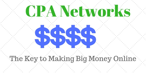 CPA Networks – The Key to Making Big Money Online