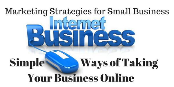 3 Marketing Strategies for Taking Your Business Online
