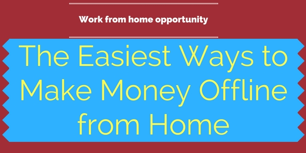 The Easiest Ways to Make Money Offline from Home