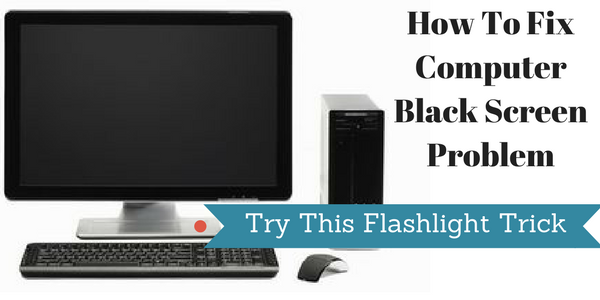 How To Fix Computer Black Screen Problem, Try This Flashlight Trick