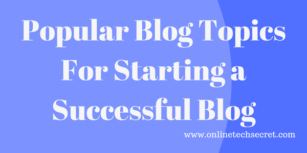 Popular Blog Topics For Starting A Successful Blog