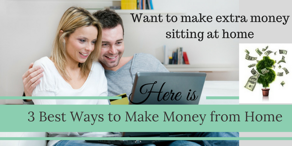 3 Best Ways to Make Money from Home