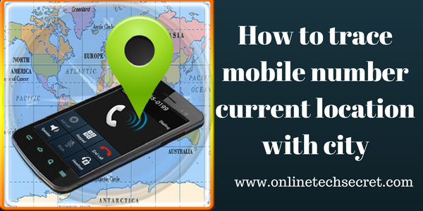 How to trace mobile number current location with city